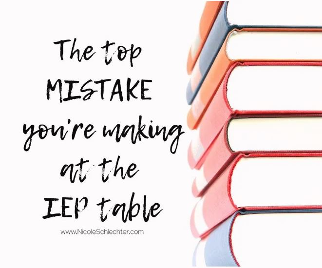 The TOP Mistakes You're Making at the IEP Table
