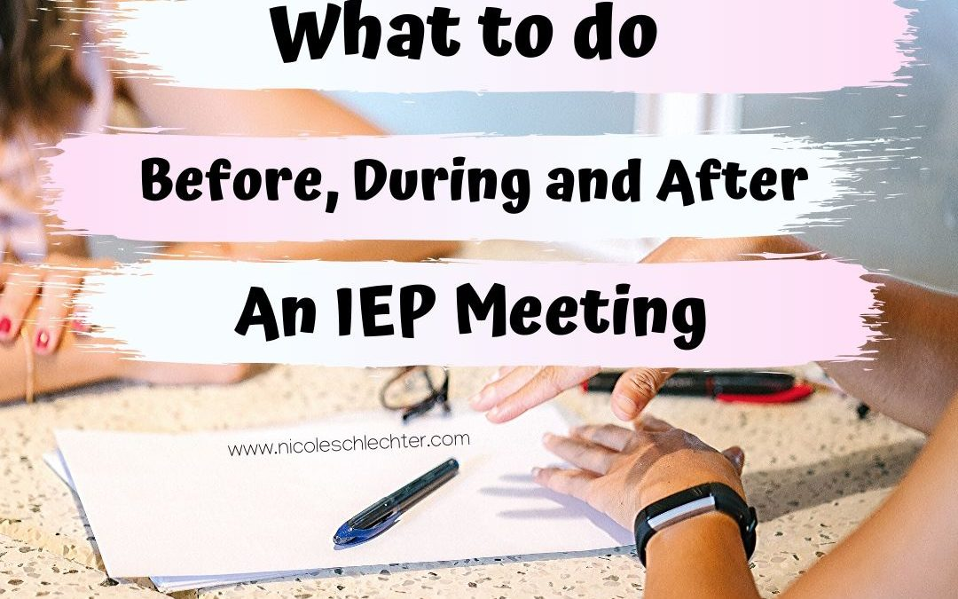 What to do Before, During and After your IEP Meeting.