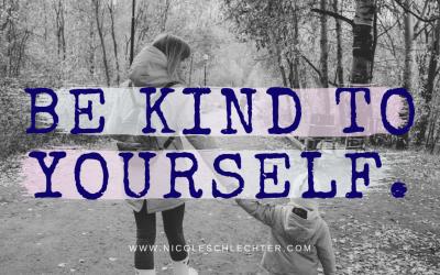 Hey Mama, Be Kind to Yourself.
