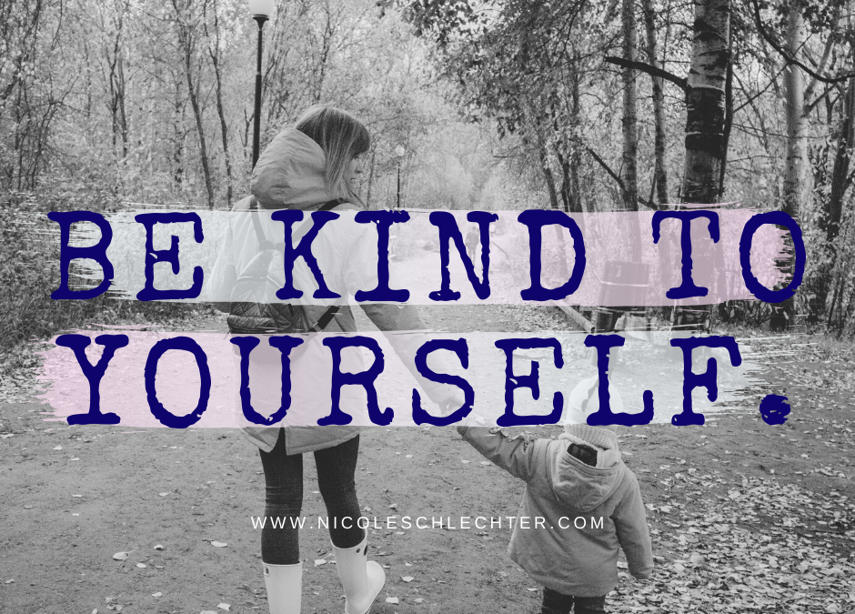 Hey Mama, Be Kind to Yourself.