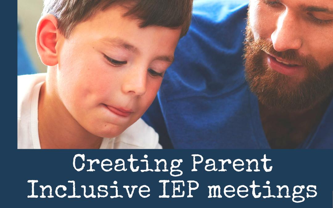 Creating Parent Inclusive IEP Meetings.
